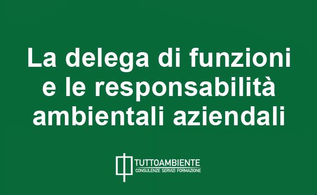 La delega di funzioni e le responsabilità ambientali aziendali