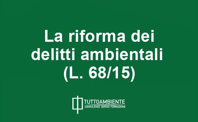 La riforma dei delitti ambientali (L. 68/15)