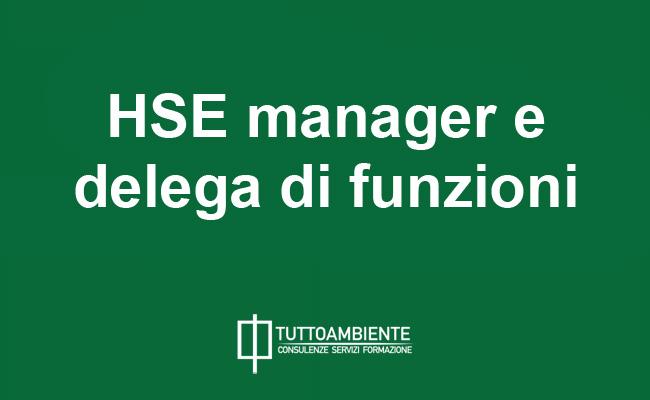 HSE manager e delega di funzioni: quali differenze tra sicurezza lavoro e ambiente?